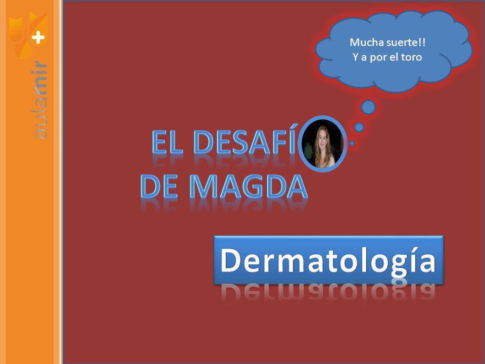 EL DESAFÍ DE MAGDA Dermatología
