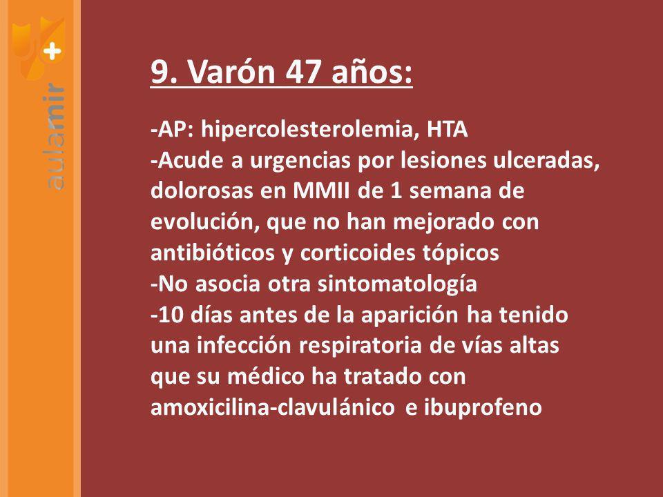 9. Varón 47 años: -AP: hipercolesterolemia, HTA