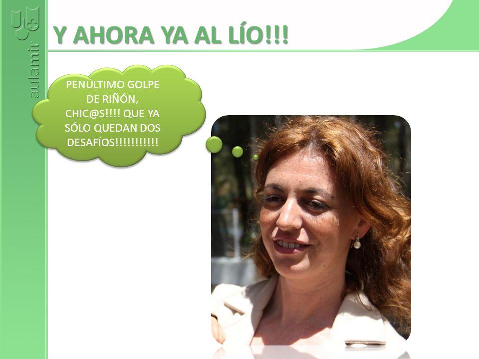 Y AHORA YA AL LÍO!!. PENÚLTIMO GOLPE DE RIÑÓN, CHIC@S!!!.