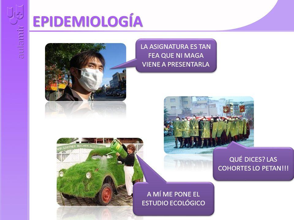 EPIDEMIOLOGÍA LA ASIGNATURA ES TAN FEA QUE NI MAGA VIENE A PRESENTARLA