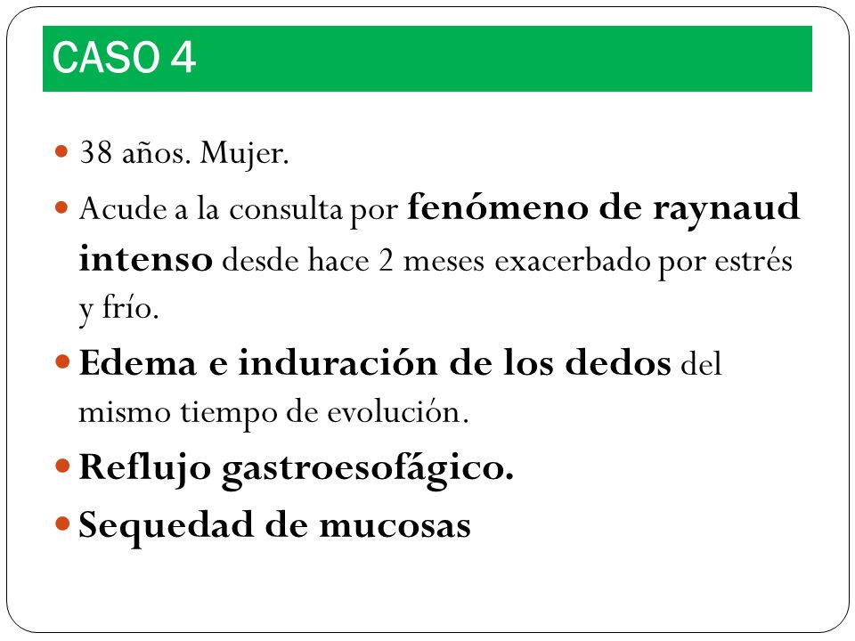CASO 4 Edema e induración de los dedos del mismo tiempo de evolución.