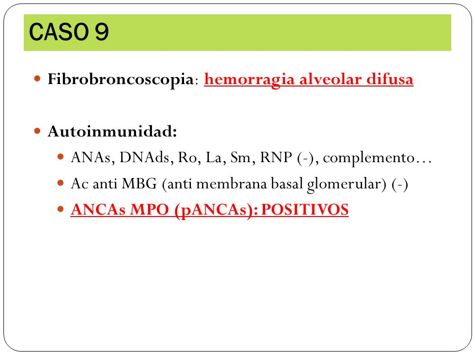 CASO 9 Fibrobroncoscopia: hemorragia alveolar difusa Autoinmunidad: