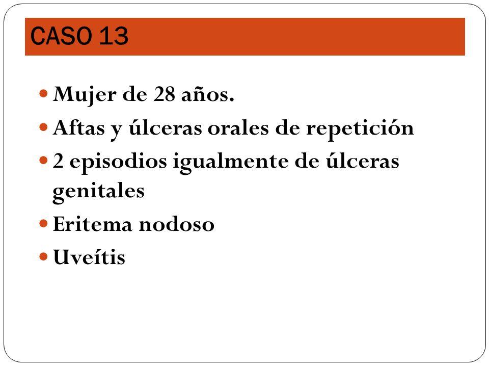 CASO 13 Mujer de 28 años. Aftas y úlceras orales de repetición