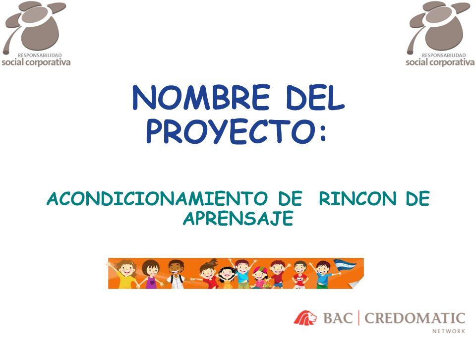 NOMBRE DEL PROYECTO: ACONDICIONAMIENTO DE RINCON DE APRENSAJE