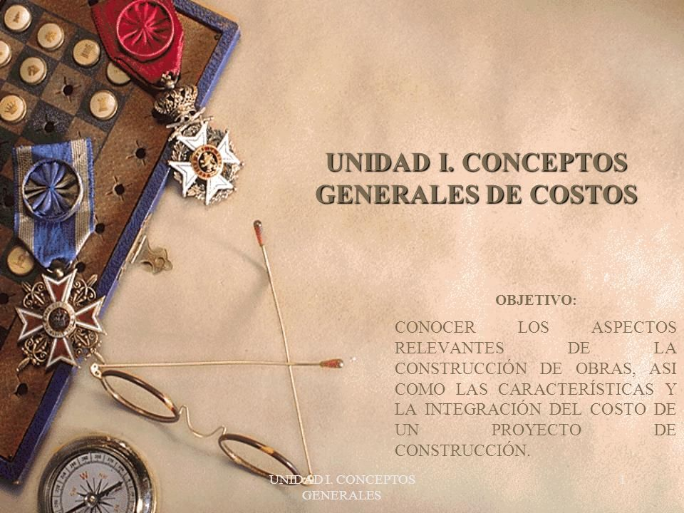 UNIDAD I. CONCEPTOS GENERALES DE COSTOS