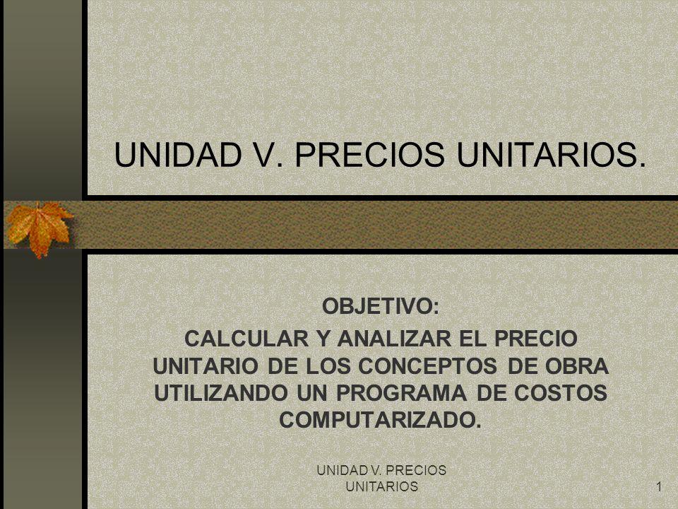 UNIDAD V. PRECIOS UNITARIOS.