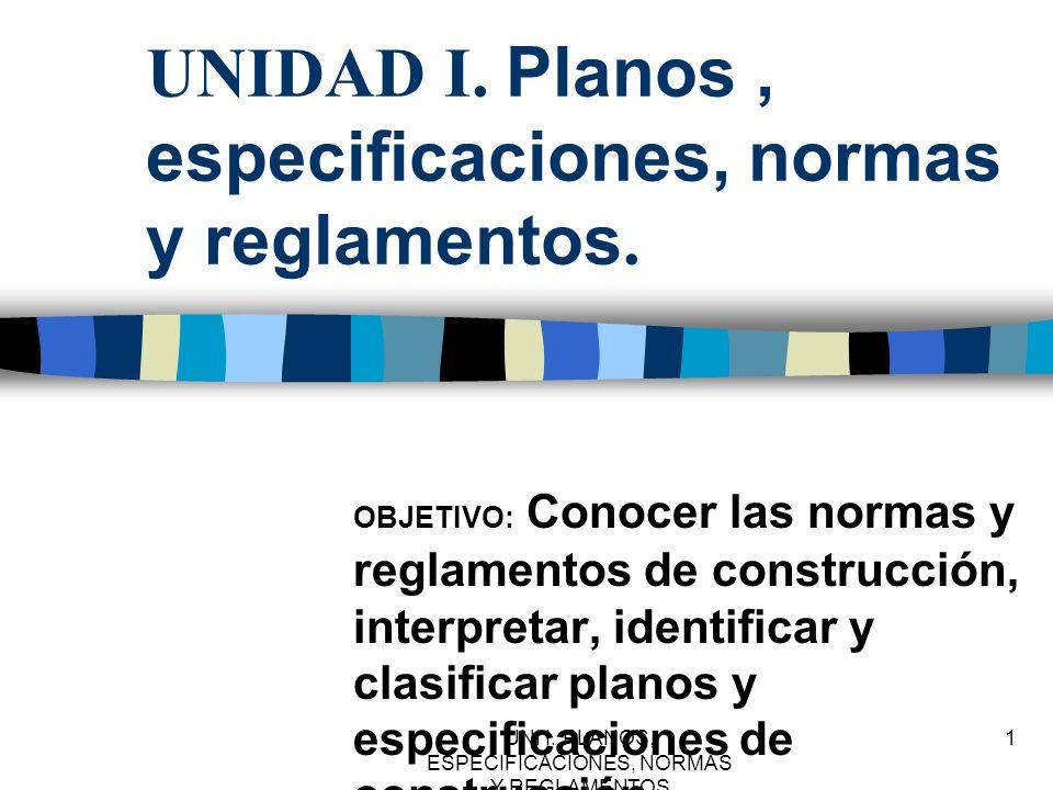 UNIDAD I. Planos , especificaciones, normas y reglamentos.