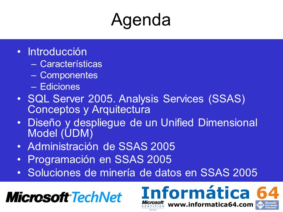 AgendaIntroducción. Características. Componentes. Ediciones. SQL Server 2005. Analysis Services (SSAS) Conceptos y Arquitectura.