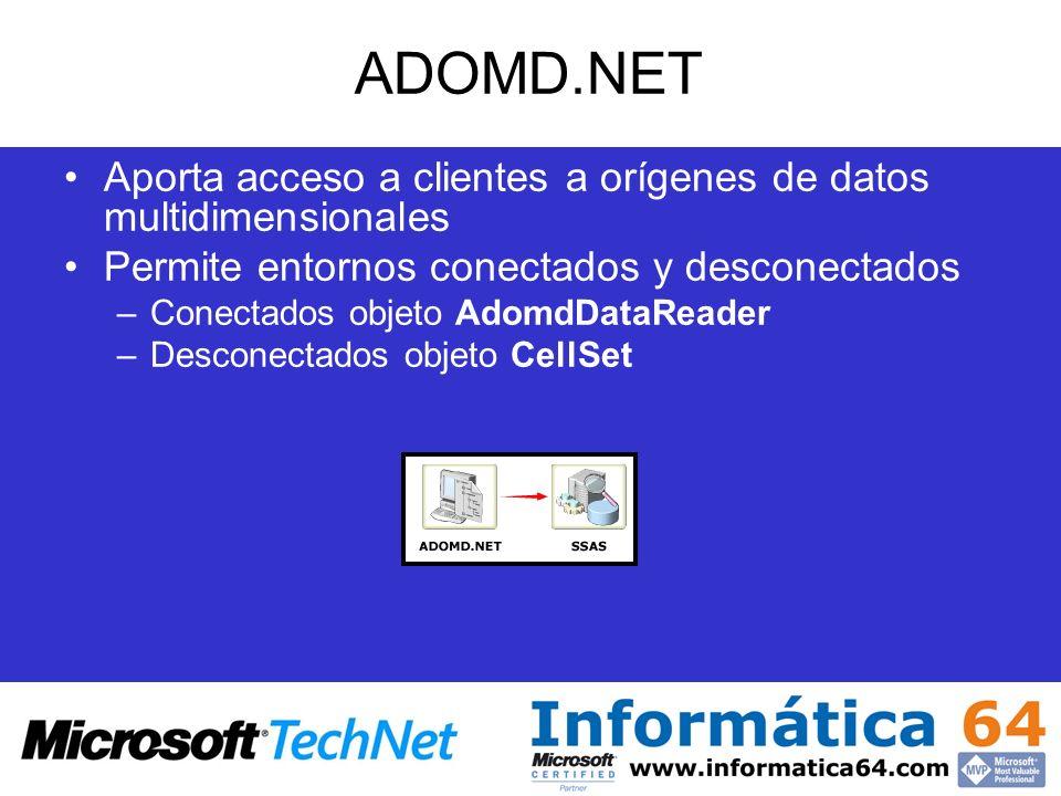 ADOMD.NET Aporta acceso a clientes a orígenes de datos multidimensionales. Permite entornos conectados y desconectados.