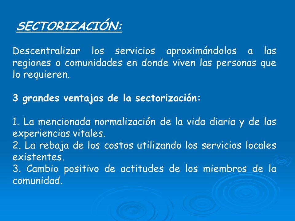 SECTORIZACIÓN: Descentralizar los servicios aproximándolos a las regiones o comunidades en donde viven las personas que lo requieren.