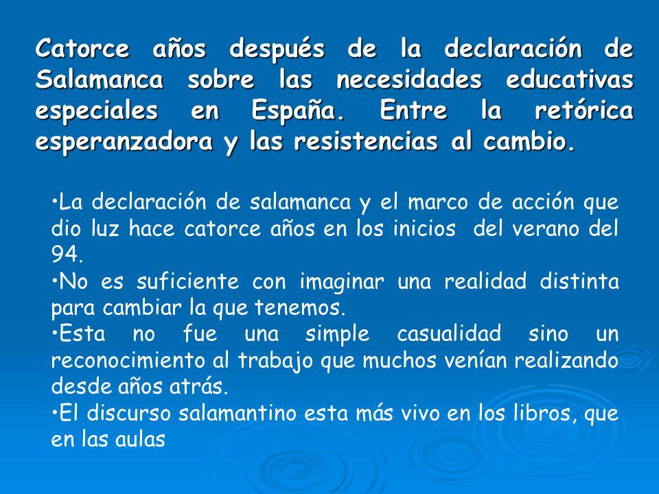 Catorce años después de la declaración de Salamanca sobre las necesidades educativas especiales en España. Entre la retórica esperanzadora y las resistencias al cambio.