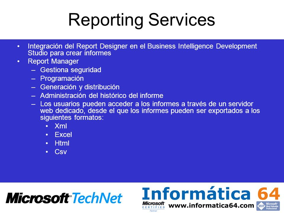 Reporting Services Integración del Report Designer en el Business Intelligence Development Studio para crear informes.