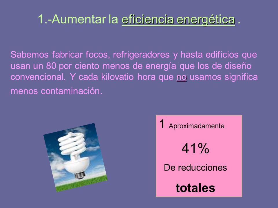 1.-Aumentar la eficiencia energética .