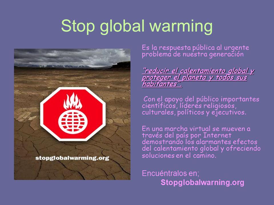 Stop global warming Encuéntralos en; Stopglobalwarning.org