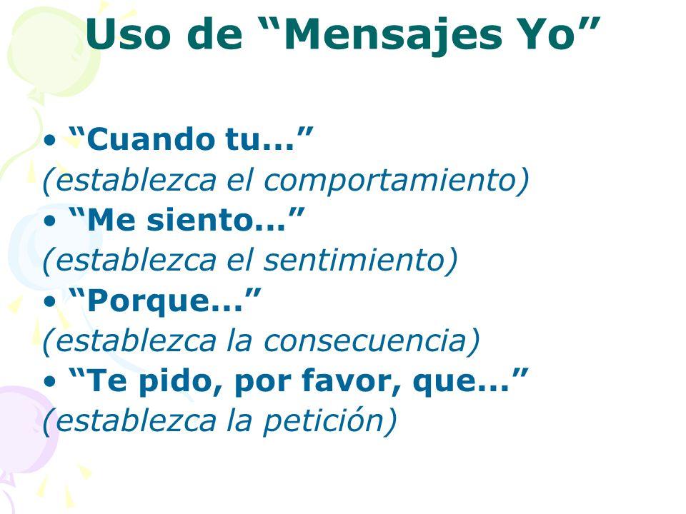 Uso de Mensajes Yo • Cuando tu... (establezca el comportamiento)