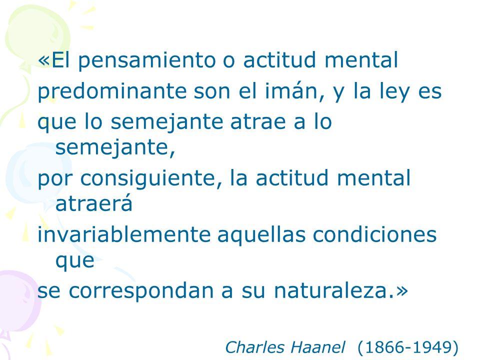 «El pensamiento o actitud mental predominante son el imán, y la ley es