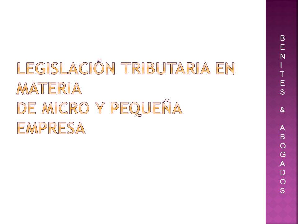 Legislación tributaria en materia de Micro y Pequeña Empresa