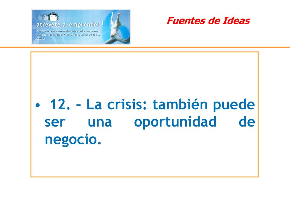 12. – La crisis: también puede ser una oportunidad de negocio.