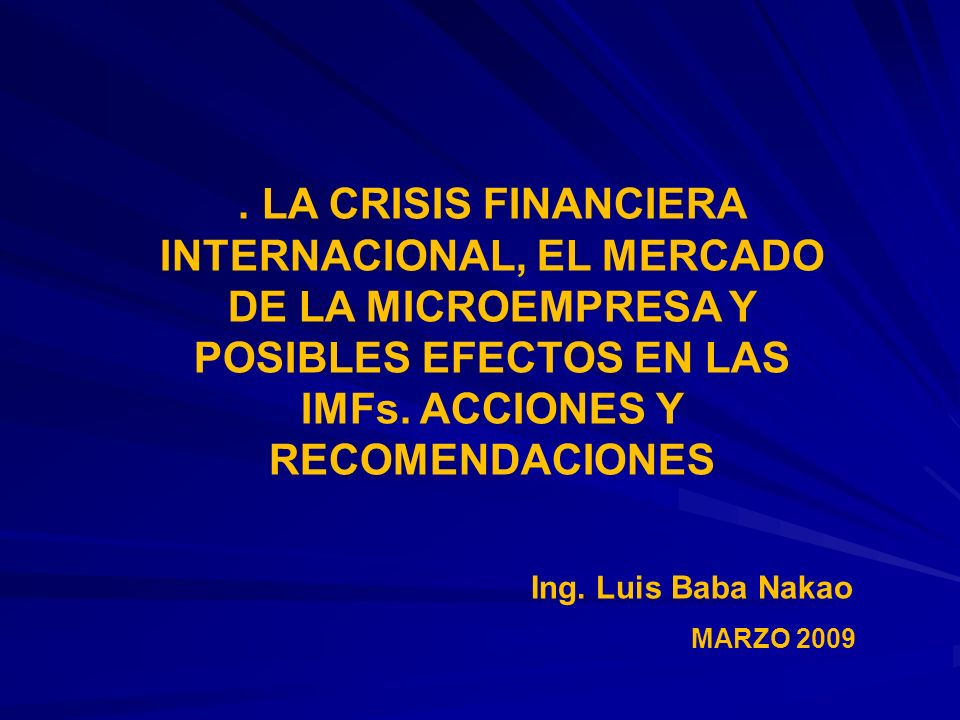. LA CRISIS FINANCIERA INTERNACIONAL, EL MERCADO DE LA MICROEMPRESA Y POSIBLES EFECTOS EN LAS IMFs. ACCIONES Y RECOMENDACIONES