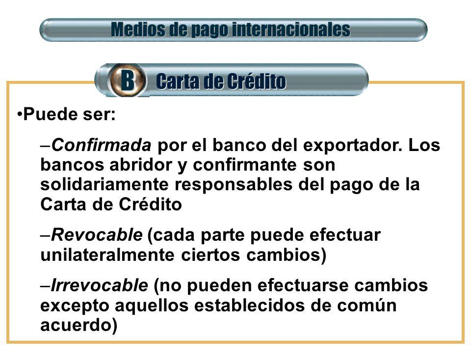 B Carta de Crédito Medios de pago internacionales Puede ser: