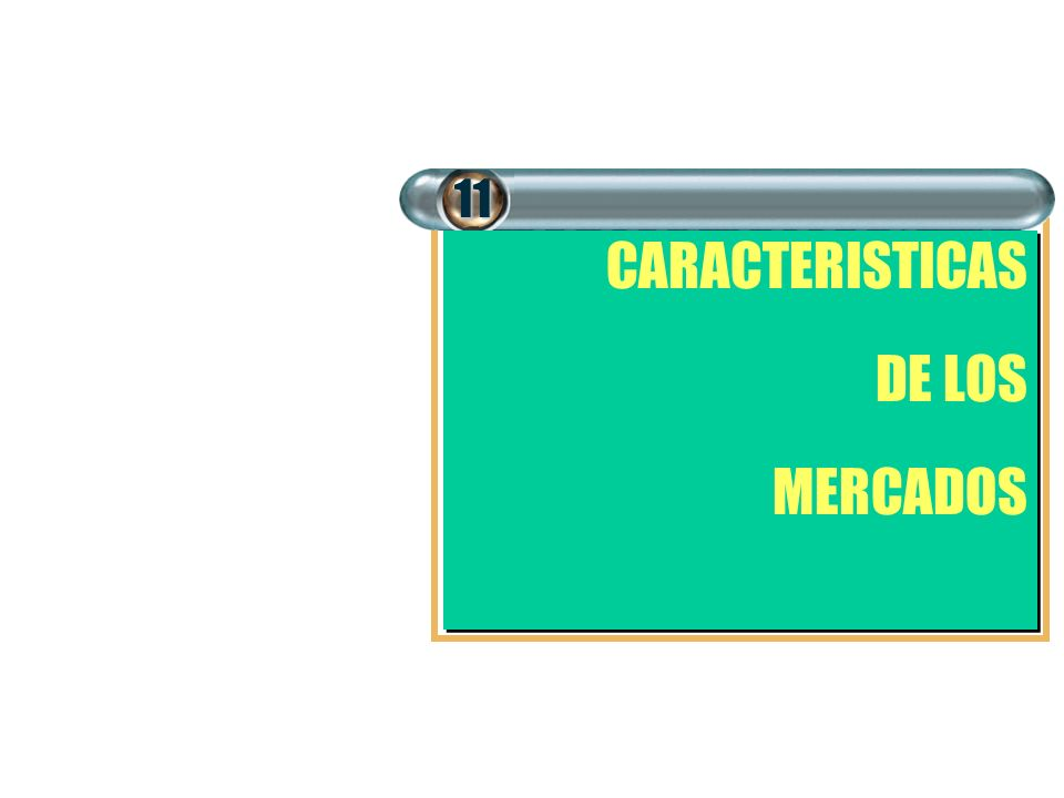 11 CARACTERISTICAS DE LOS MERCADOS