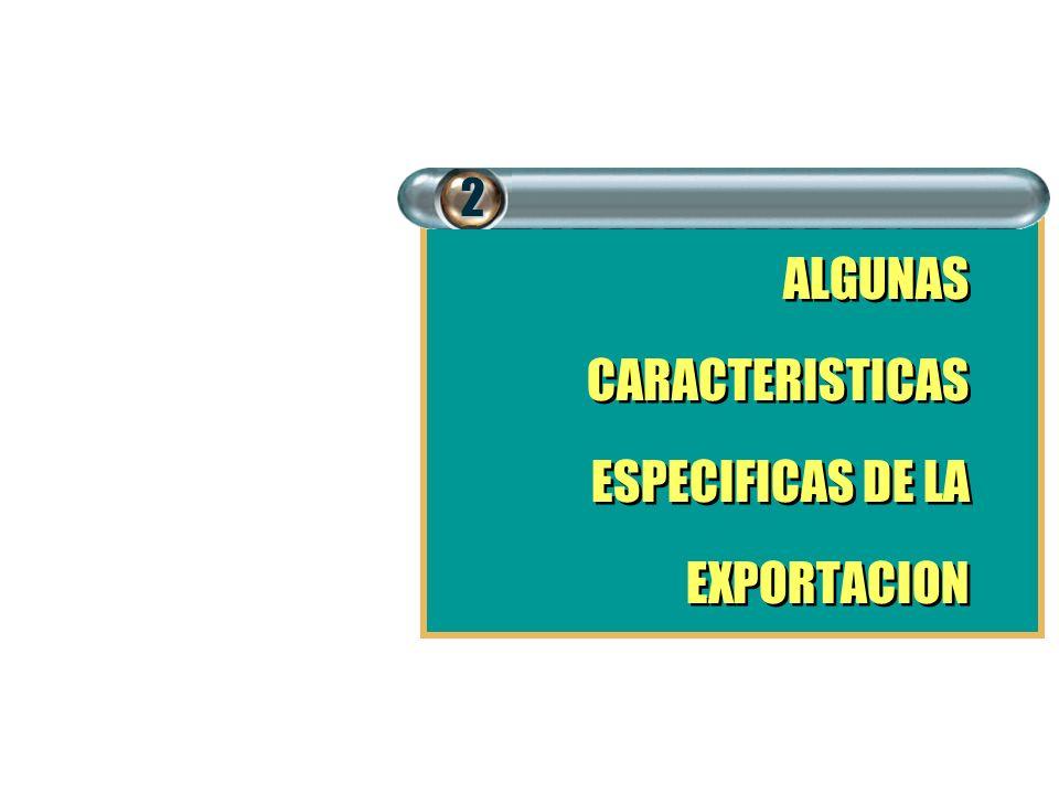 2 ALGUNAS CARACTERISTICAS ESPECIFICAS DE LA EXPORTACION