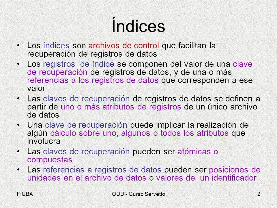 Índices Los índices son archivos de control que facilitan la recuperación de registros de datos.