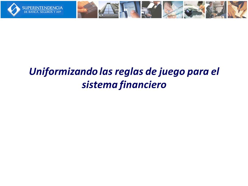 Uniformizando las reglas de juego para el sistema financiero