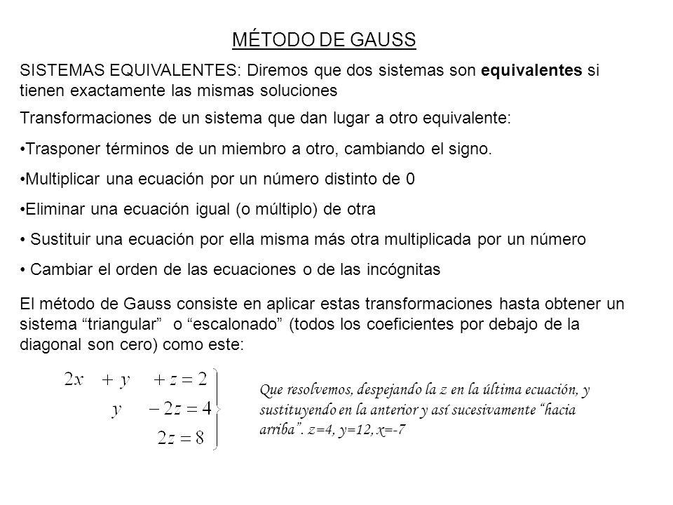MÉTODO DE GAUSSSISTEMAS EQUIVALENTES: Diremos que dos sistemas son equivalentes si tienen exactamente las mismas soluciones.
