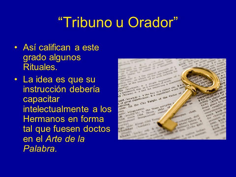 Tribuno u Orador Así califican a este grado algunos Rituales.