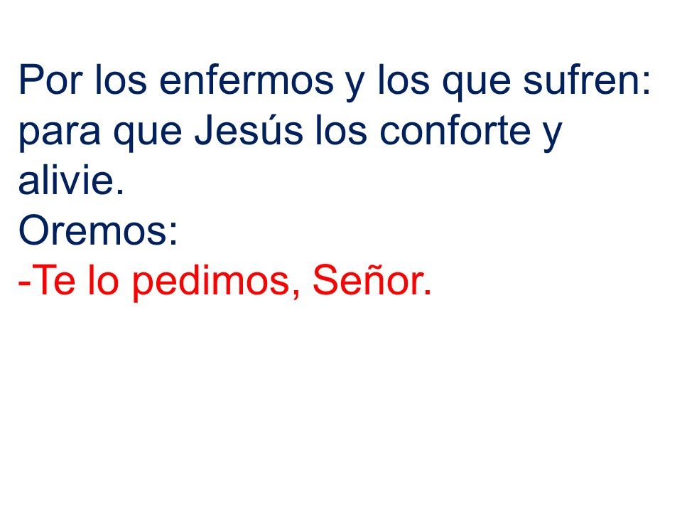 Por los enfermos y los que sufren: para que Jesús los conforte y alivie.