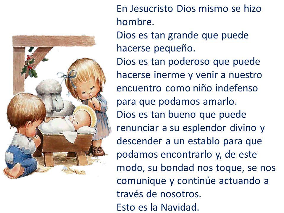 En Jesucristo Dios mismo se hizo hombre.
