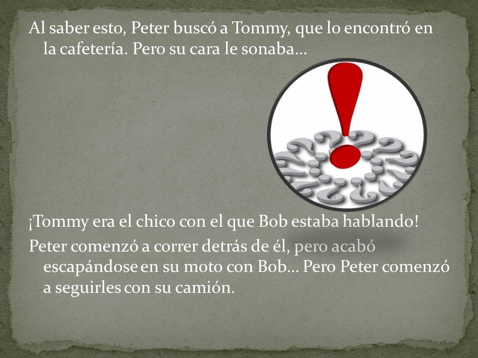 Al saber esto, Peter buscó a Tommy, que lo encontró en la cafetería