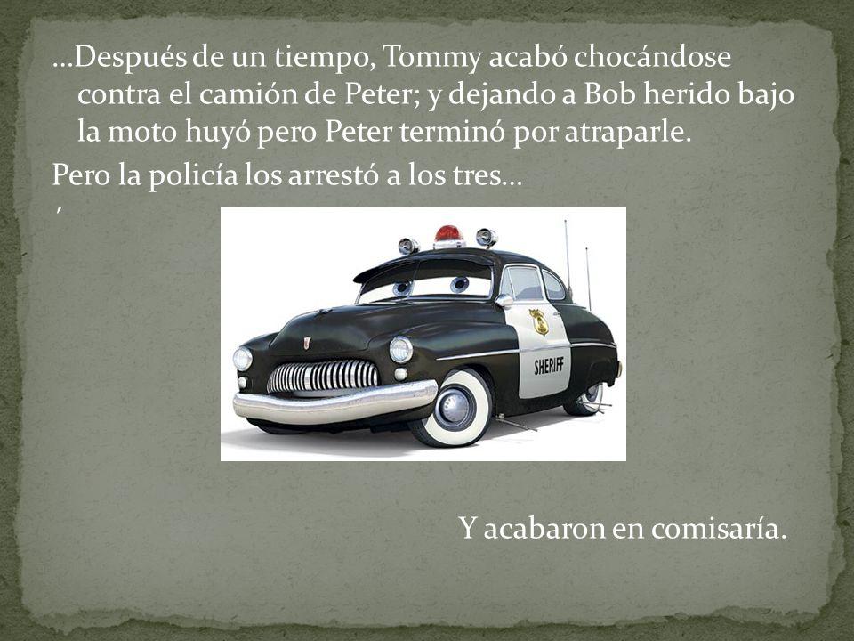 …Después de un tiempo, Tommy acabó chocándose contra el camión de Peter; y dejando a Bob herido bajo la moto huyó pero Peter terminó por atraparle.