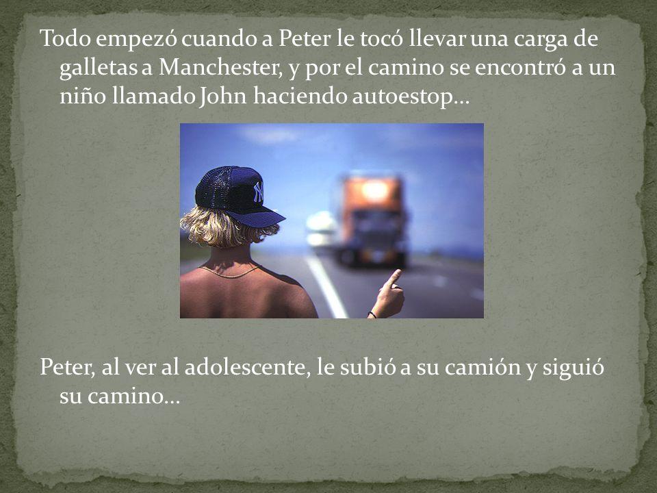 Todo empezó cuando a Peter le tocó llevar una carga de galletas a Manchester, y por el camino se encontró a un niño llamado John haciendo autoestop… Peter, al ver al adolescente, le subió a su camión y siguió su camino…