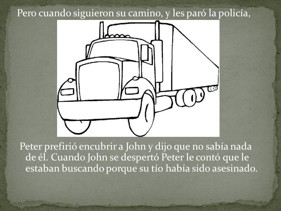 Pero cuando siguieron su camino, y les paró la policía, Peter prefirió encubrir a John y dijo que no sabía nada de él.