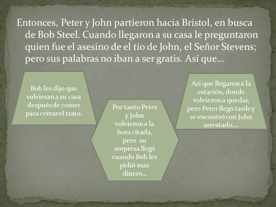 Entonces, Peter y John partieron hacia Bristol, en busca de Bob Steel