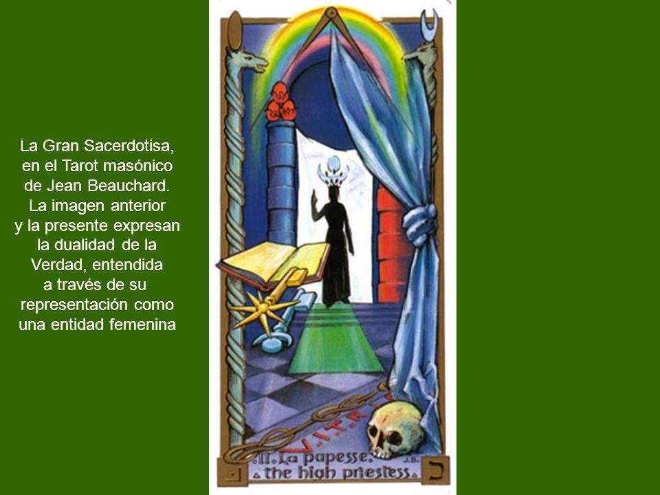 La Gran Sacerdotisa, en el Tarot masónico. de Jean Beauchard. La imagen anterior. y la presente expresan.