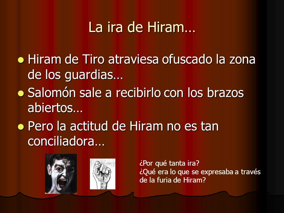 La ira de Hiram…Hiram de Tiro atraviesa ofuscado la zona de los guardias… Salomón sale a recibirlo con los brazos abiertos…