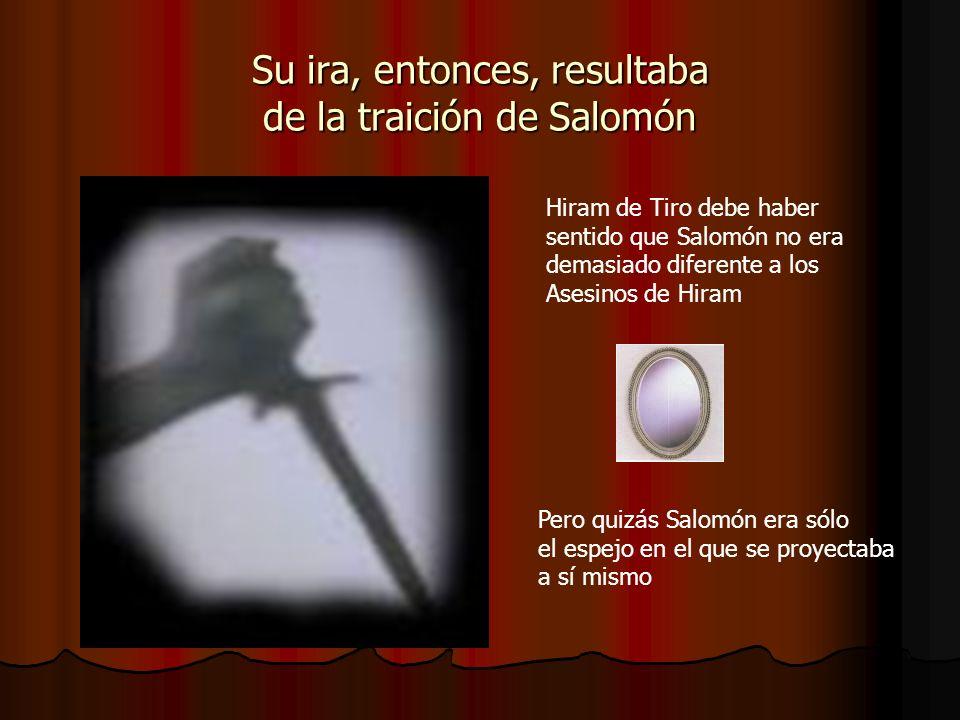 Su ira, entonces, resultaba de la traición de Salomón
