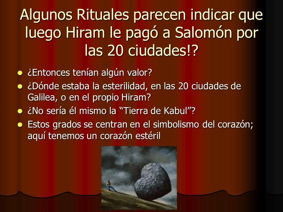 Algunos Rituales parecen indicar que luego Hiram le pagó a Salomón por las 20 ciudades!