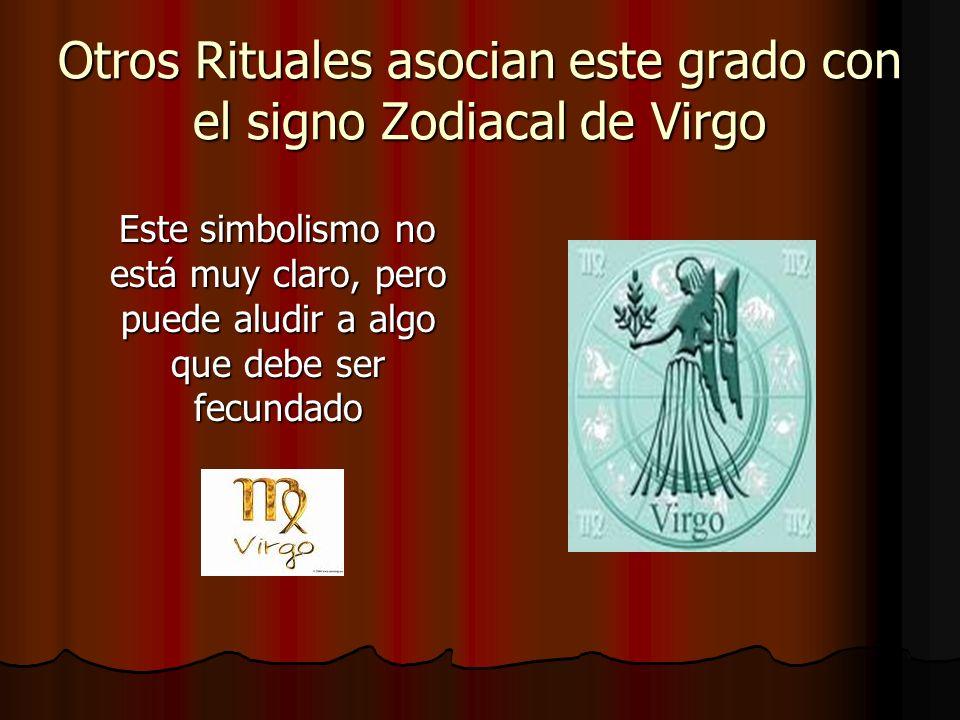Otros Rituales asocian este grado con el signo Zodiacal de Virgo