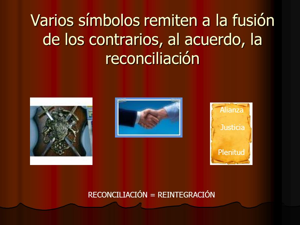 Varios símbolos remiten a la fusión de los contrarios, al acuerdo, la reconciliación