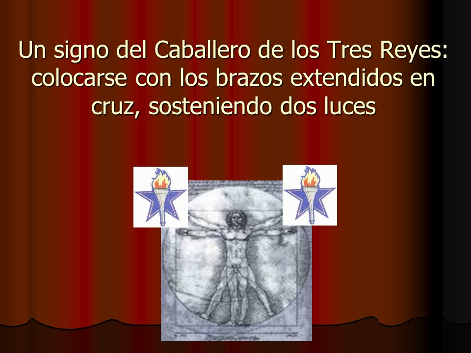 Un signo del Caballero de los Tres Reyes: colocarse con los brazos extendidos en cruz, sosteniendo dos luces