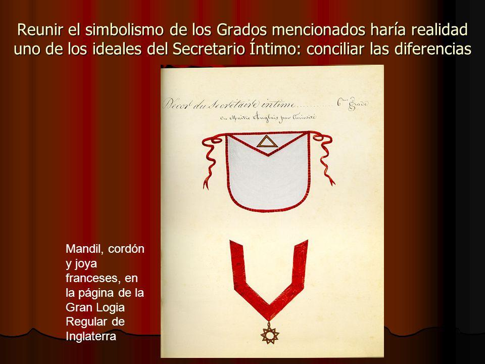 Reunir el simbolismo de los Grados mencionados haría realidad uno de los ideales del Secretario Íntimo: conciliar las diferencias