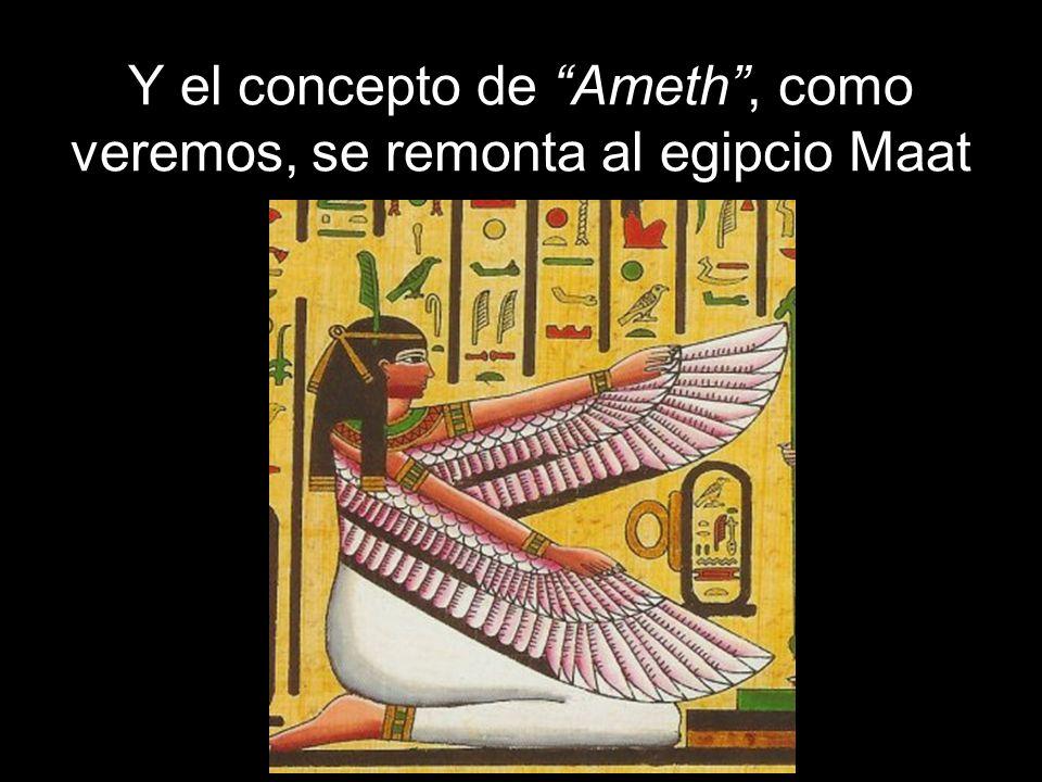 Y el concepto de Ameth , como veremos, se remonta al egipcio Maat