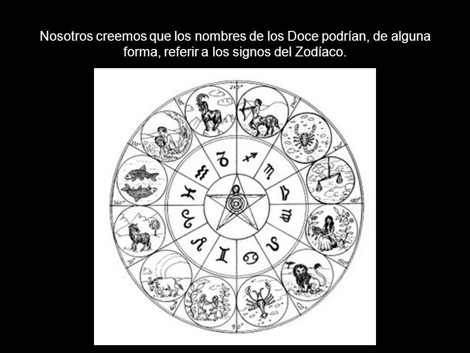 Nosotros creemos que los nombres de los Doce podrían, de alguna forma, referir a los signos del Zodíaco.
