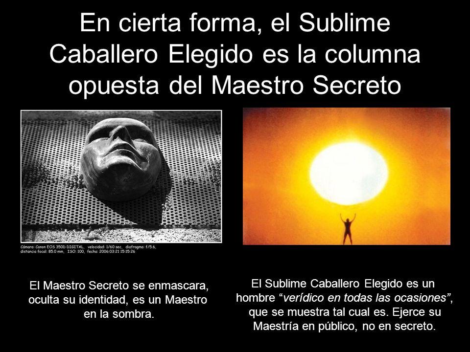 En cierta forma, el Sublime Caballero Elegido es la columna opuesta del Maestro Secreto