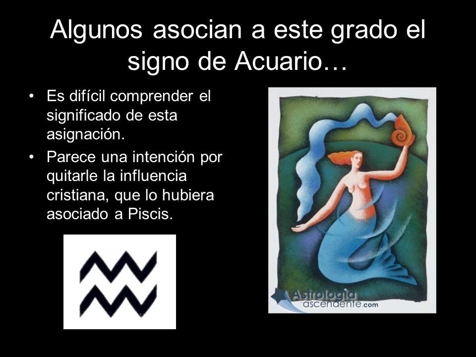 Algunos asocian a este grado el signo de Acuario…