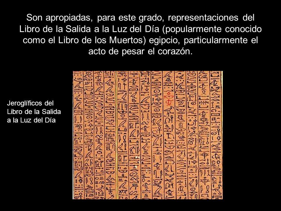 Son apropiadas, para este grado, representaciones del Libro de la Salida a la Luz del Día (popularmente conocido como el Libro de los Muertos) egipcio, particularmente el acto de pesar el corazón.